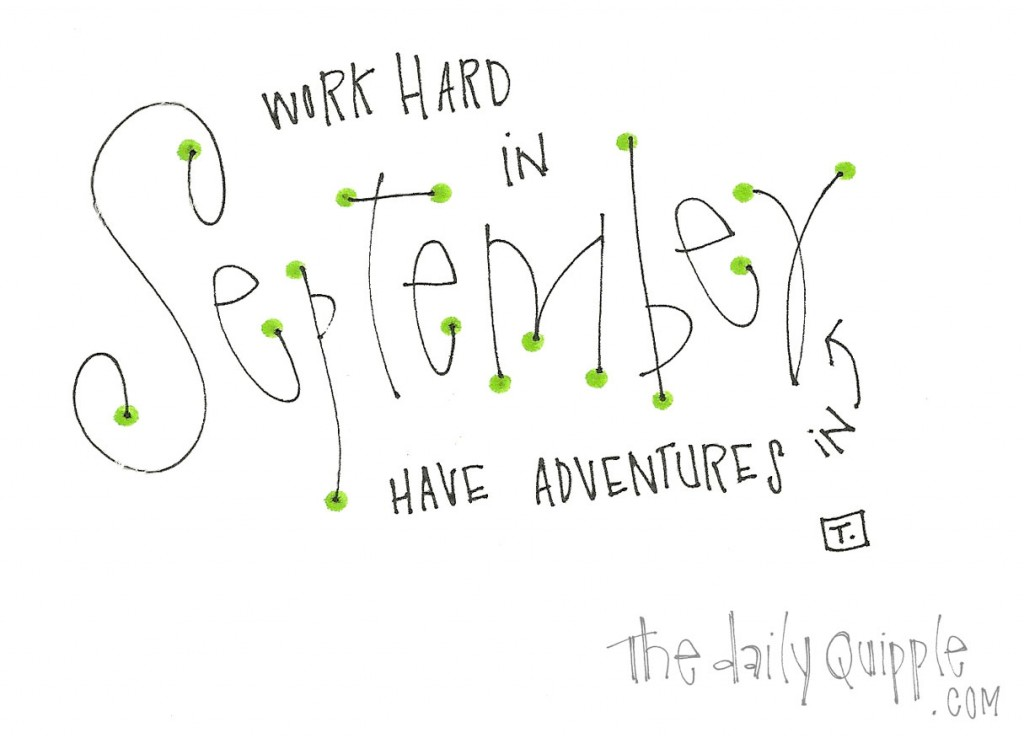 Work Hard in September. Have Adventures in September.