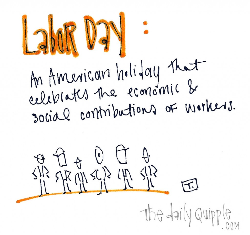 Labor Day: An American holiday that celebrates the economic and social contributions of workers.