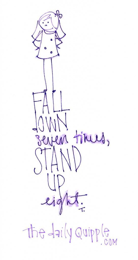 Fall down seven times, stand up eight.
