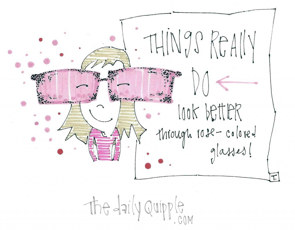 Things really DO look better through rose-colored glasses!