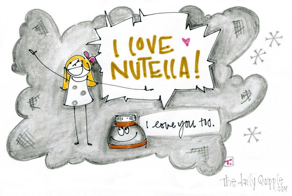 "Girl says, ""I love Nutella!"" Nutella says, ""I love you too."""
