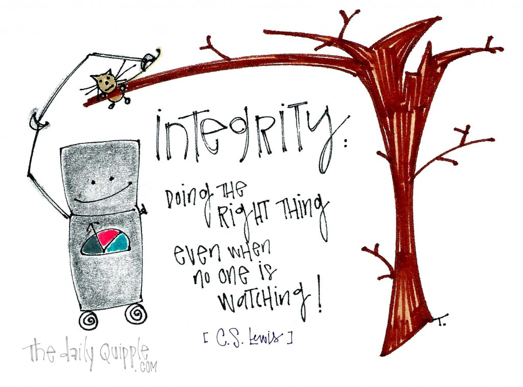 """Integrity: Doing the right thing even when no one is watching!"" - C.S. Lewis"