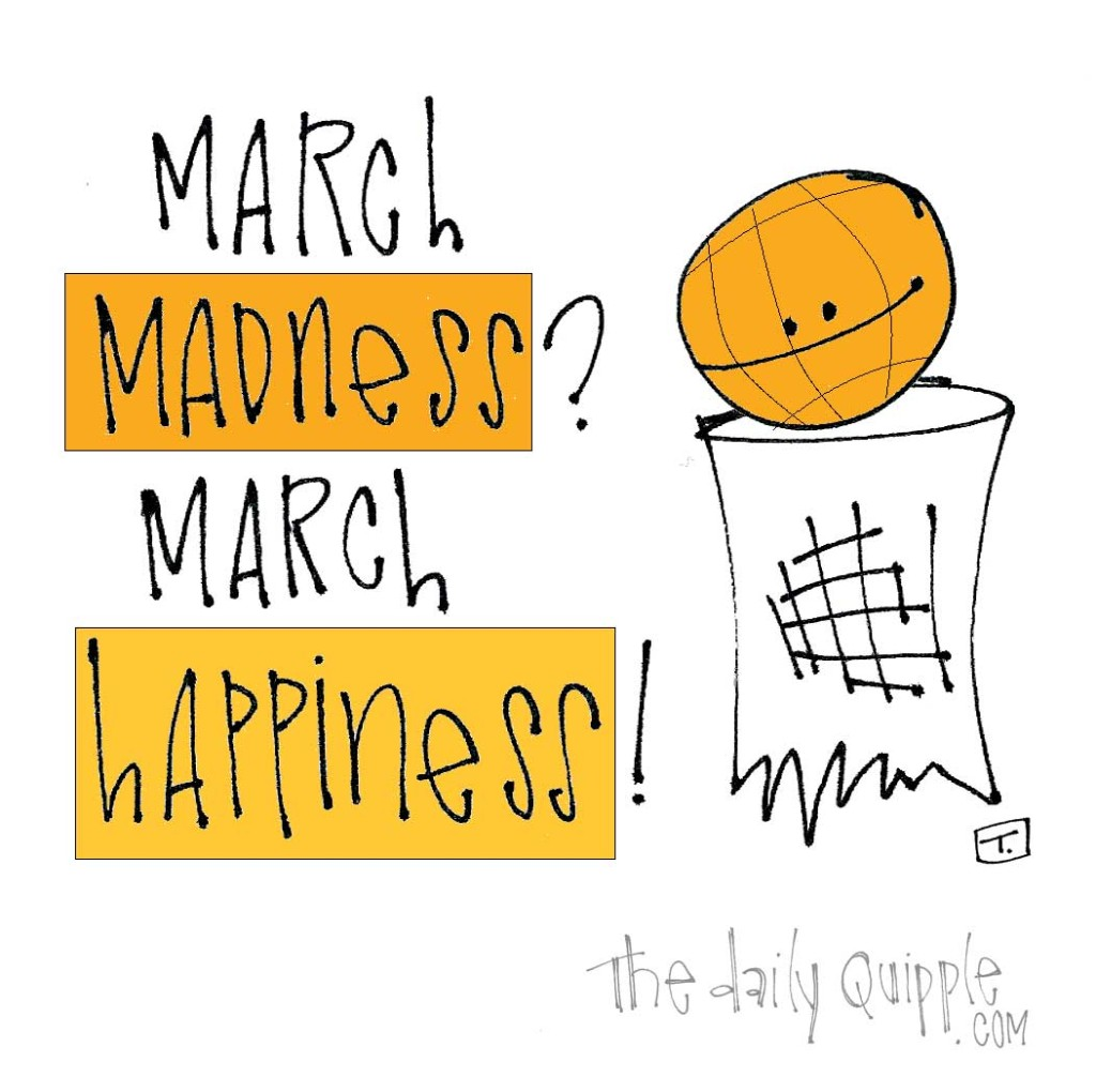 March madness? March happiness!