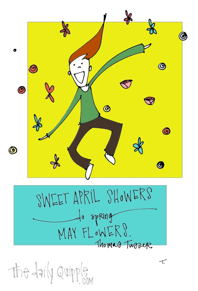 """Sweet April showers do spring May flowers."" [Thomas Tusser]"