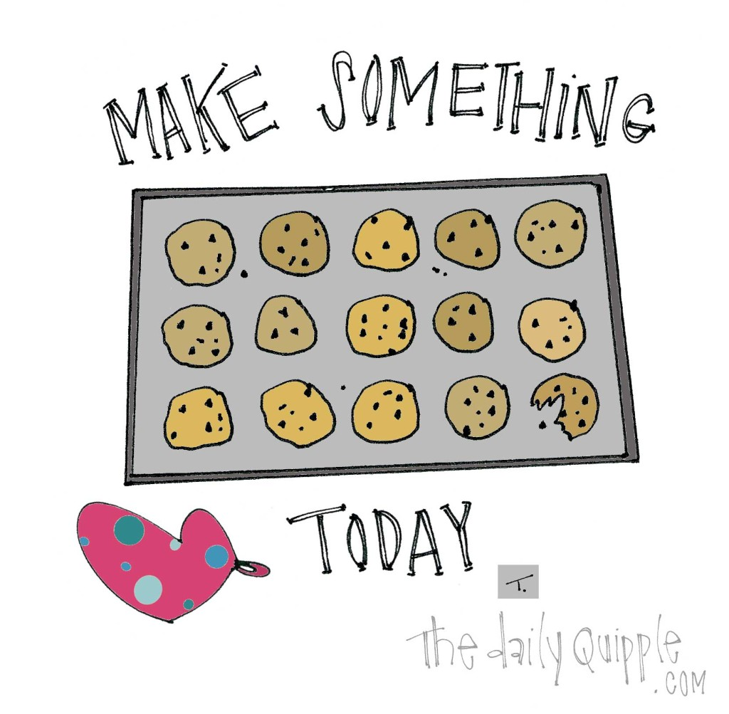 Make something today.