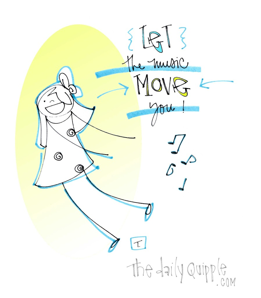 Let the music move you!