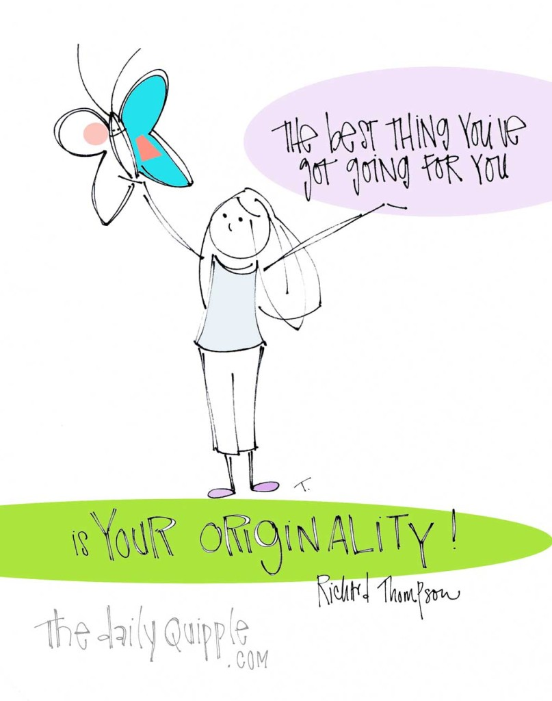 The best thing you've got going for you is your originality!