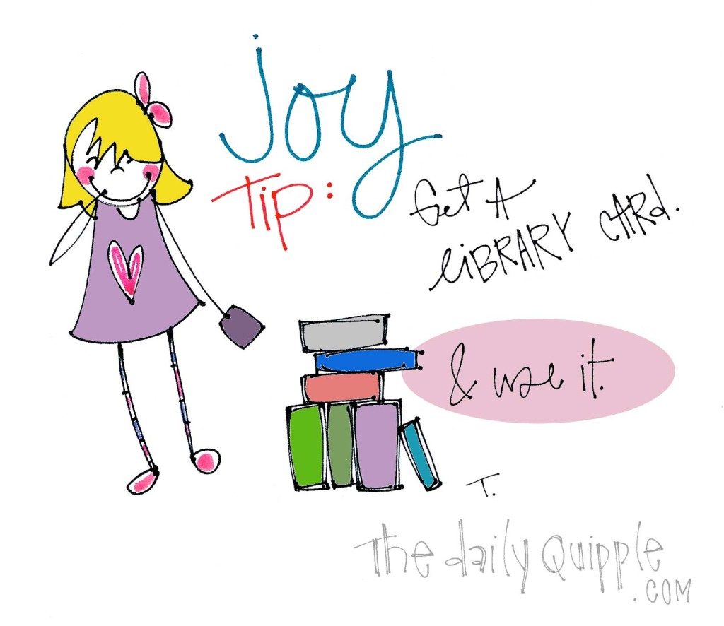 Joy Tip: Get a library card and use it.