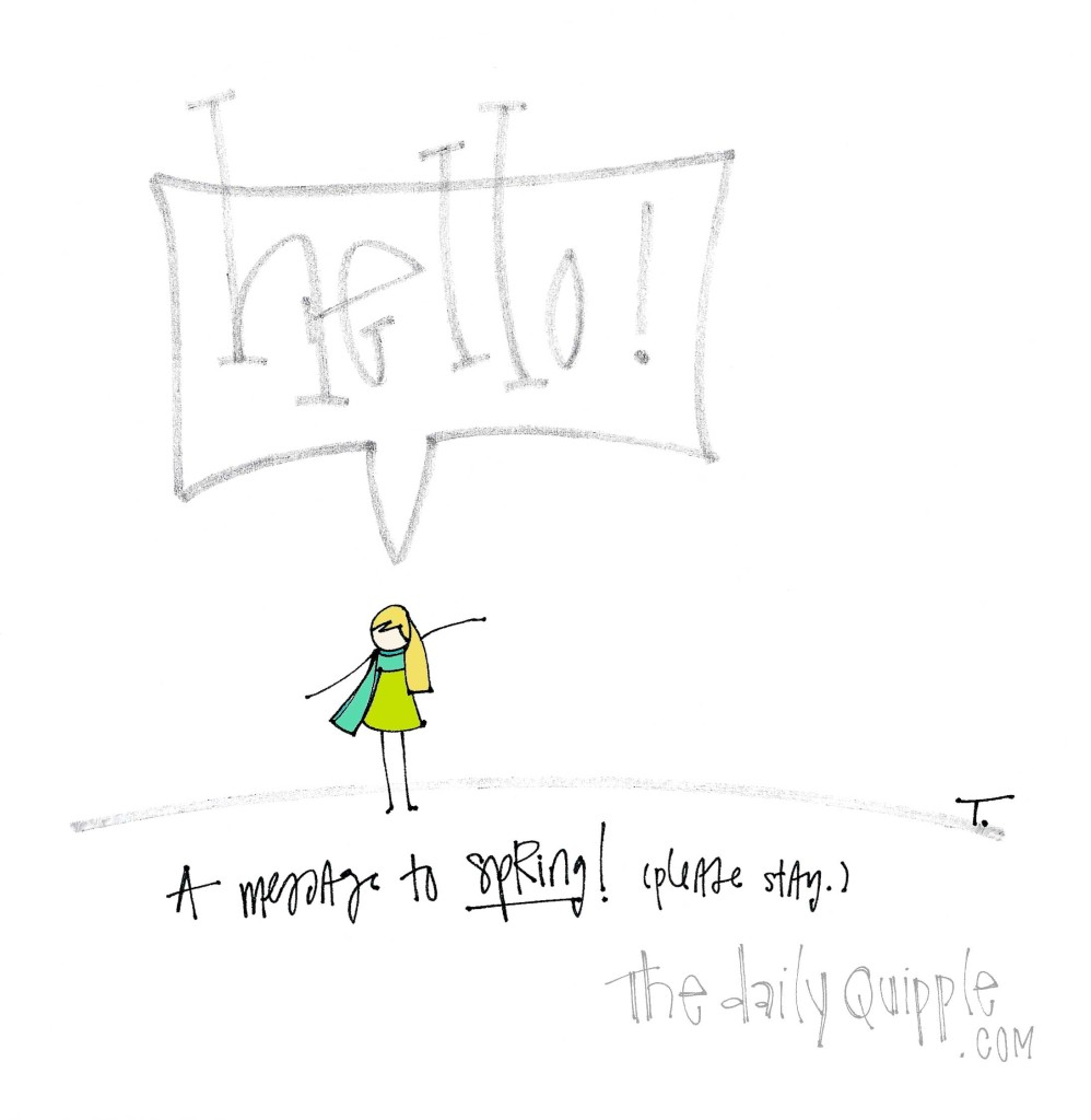 Hello! A message to Spring! (Please stay.)