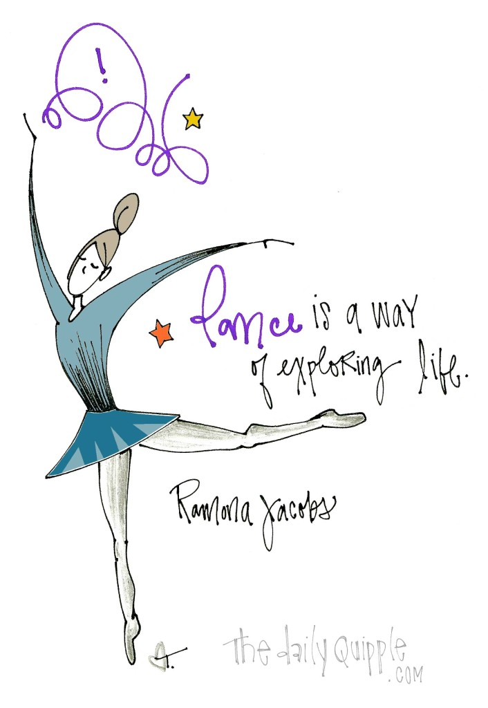 """Dance is a way of exploring life."" [Ramona Jacobs]"