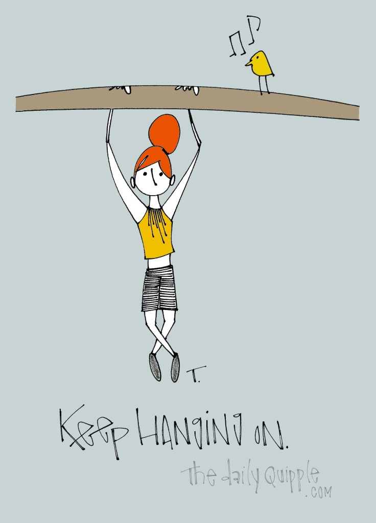 Keep hanging on.