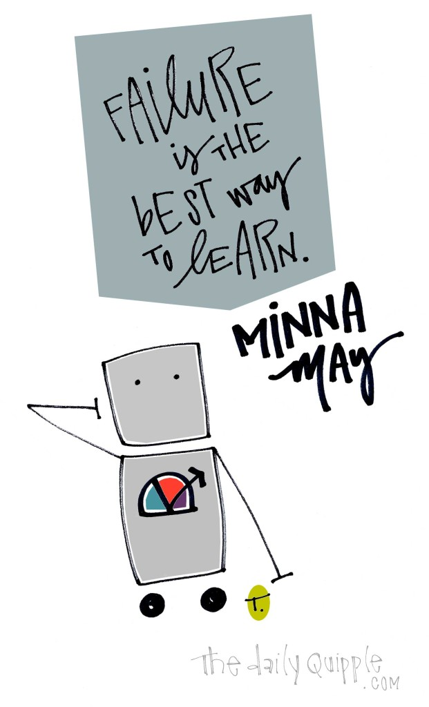 Failure is the best way to learn. [Minna May]