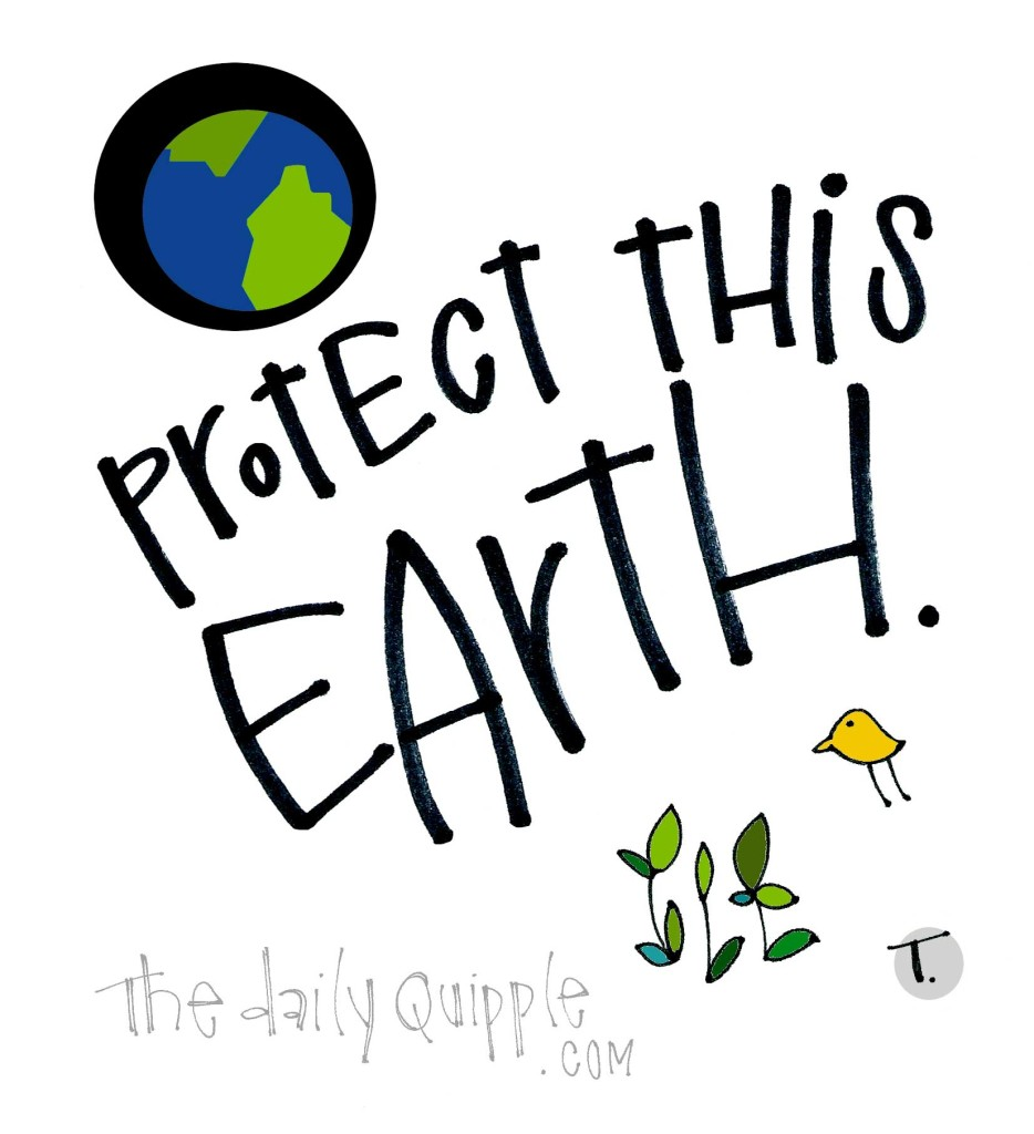 Protect this earth.