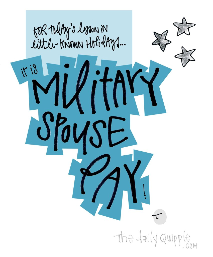 For today's lesson in little-known holidays… it is Military Spouse Day!
