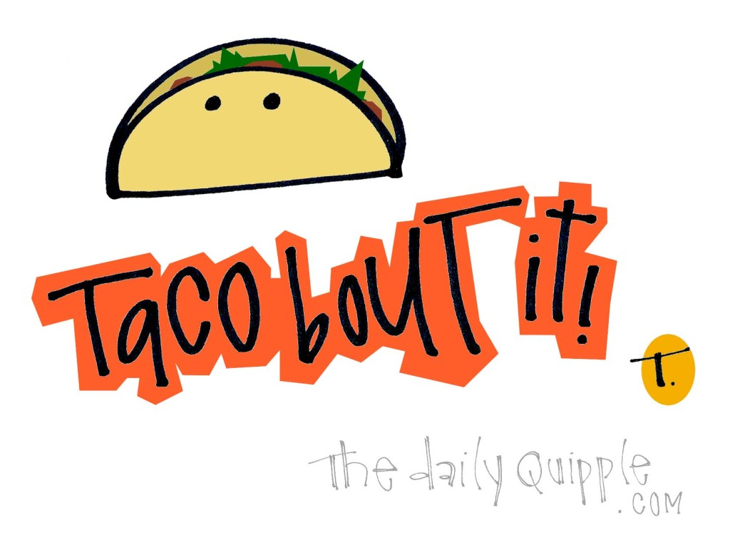 Tacobout it!
