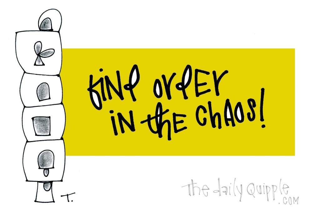 Find order in the chaos!