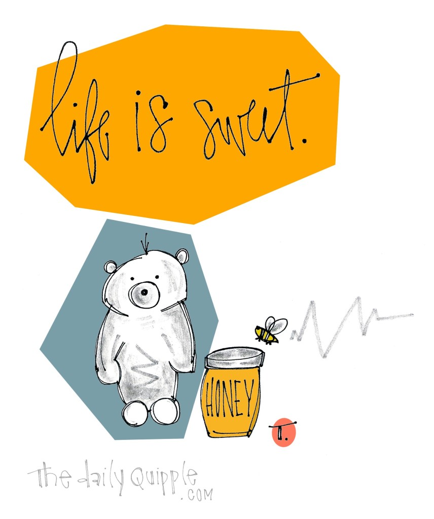 Life is sweet.