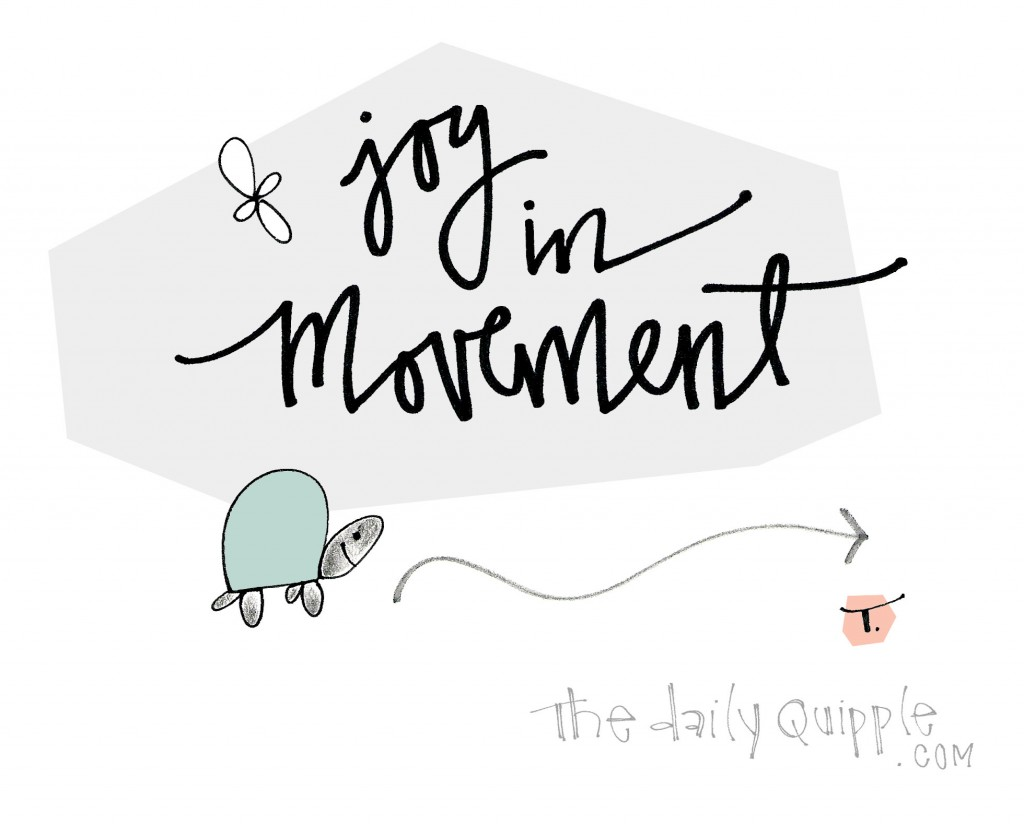 Find joy in movement.