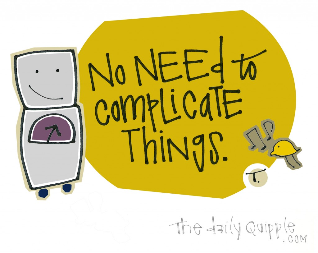 No need to complicate things.