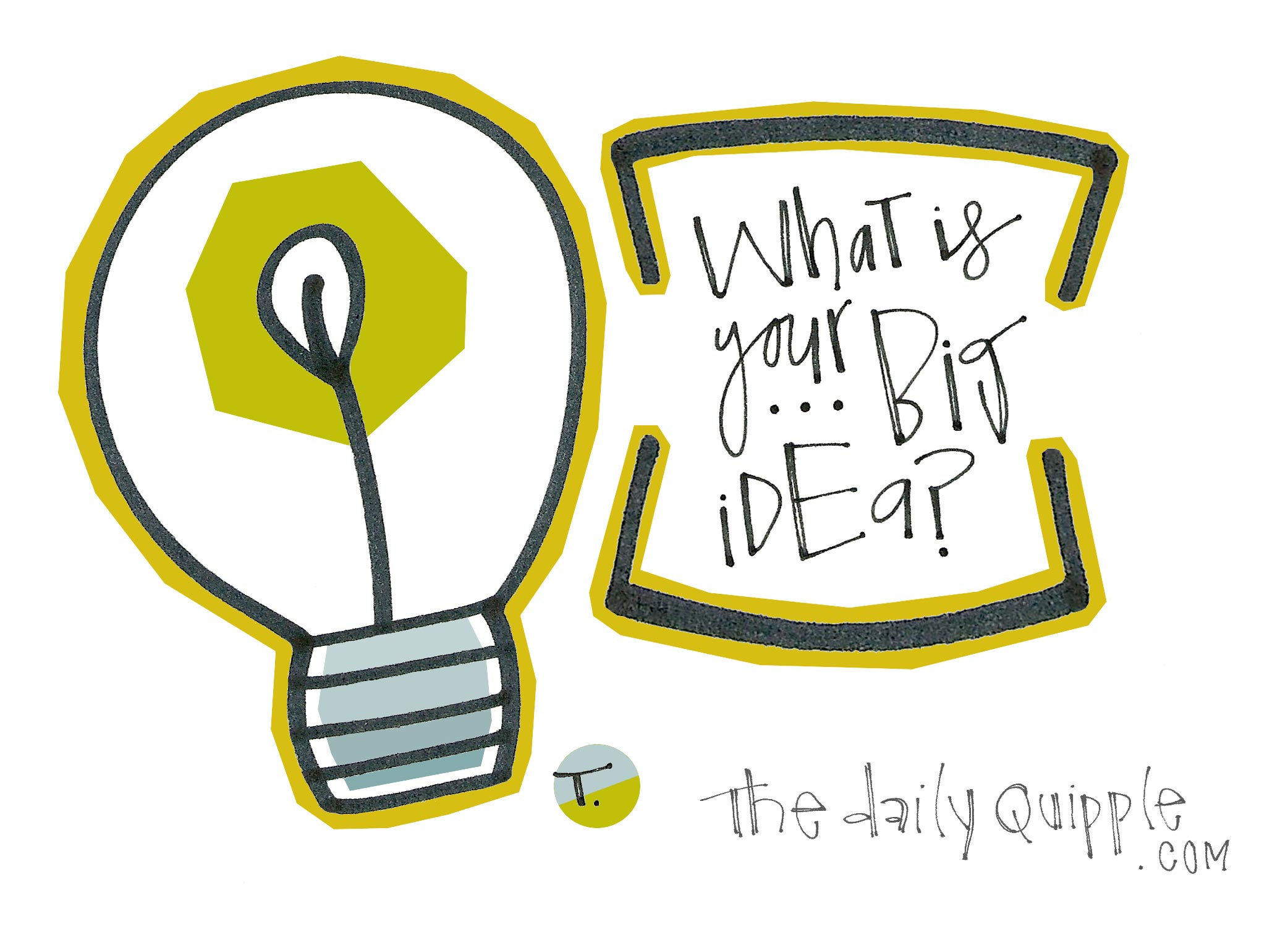 What is your big idea?