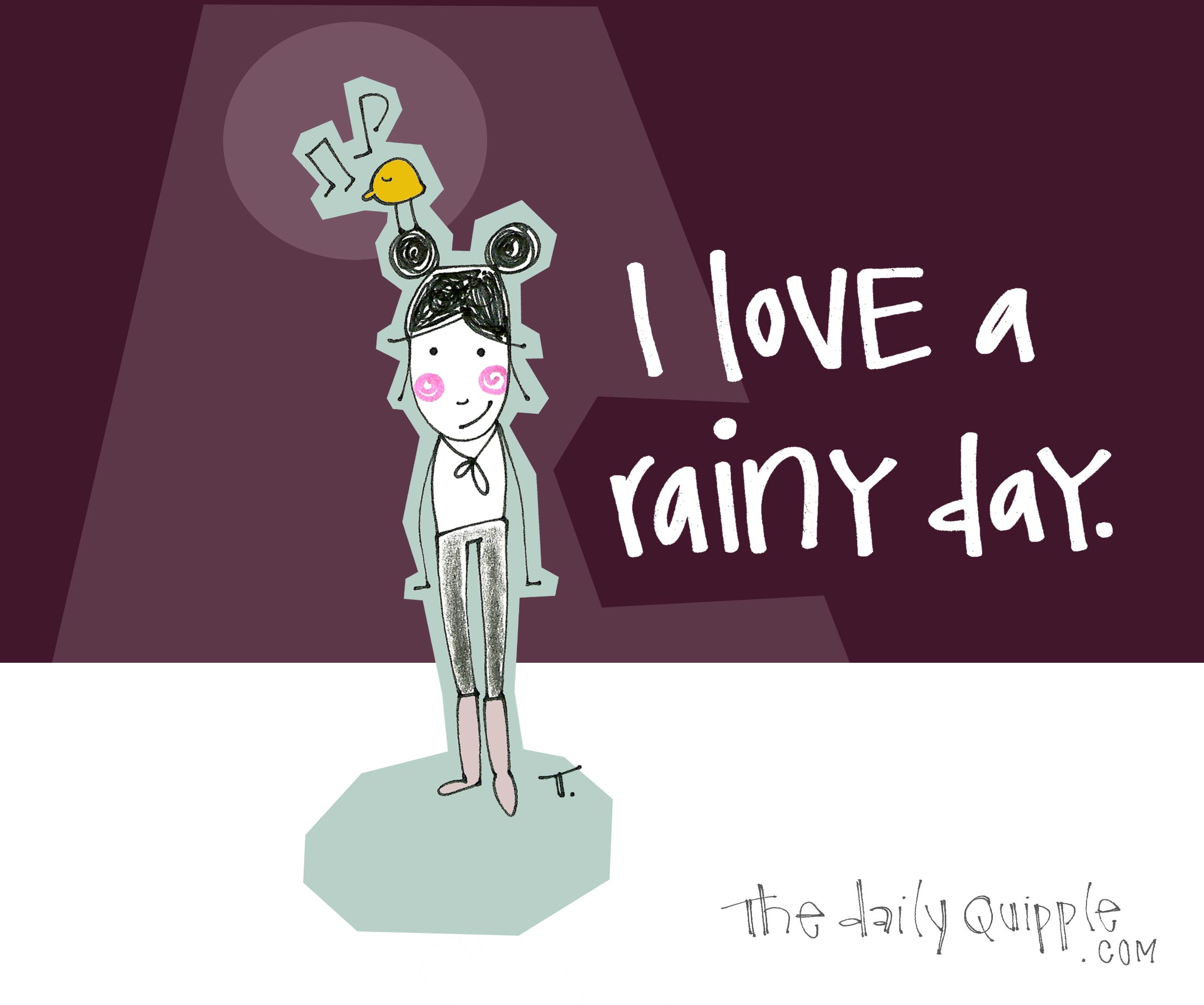 I love a rainy day.