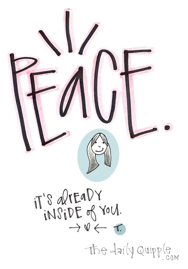 Peace. It's already inside of you.