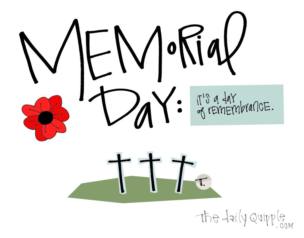 Memorial Day: It's a day of remembrance.