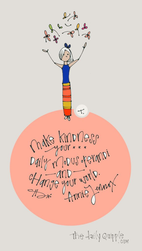 Make kindness your daily modus operandi and change your world. [Annie Lennox]