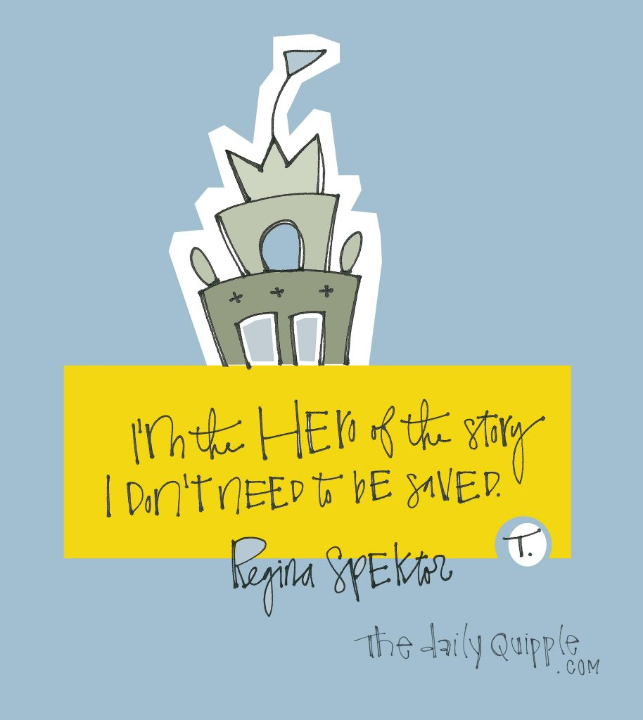 illustration of a castle with a quote: I'm the hero of the story / I don't need to be saved. [Regina Spektor]