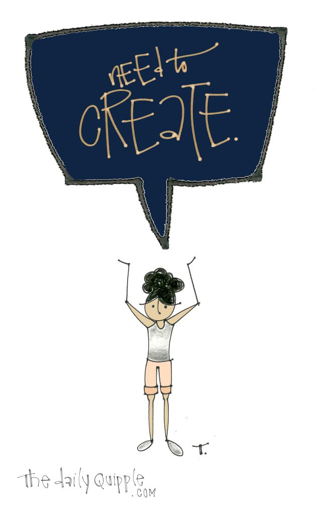 An illustration of a girl saying: Need to create.