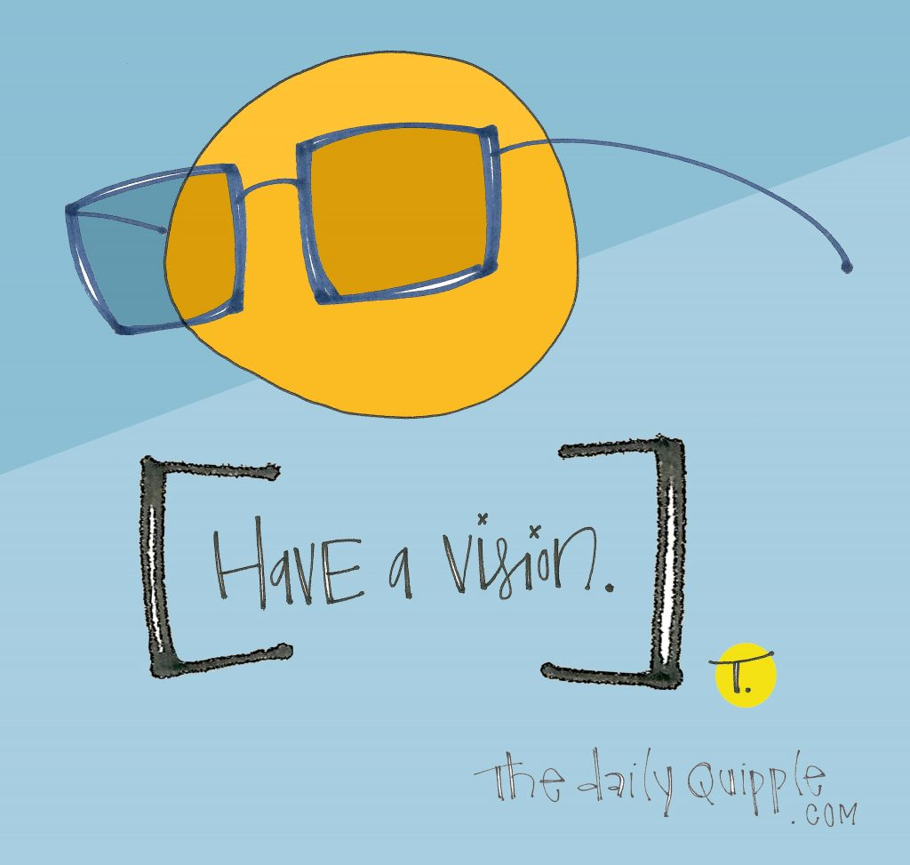 An illustration of a bright orange wearing glasses and the words: Have a vision.
