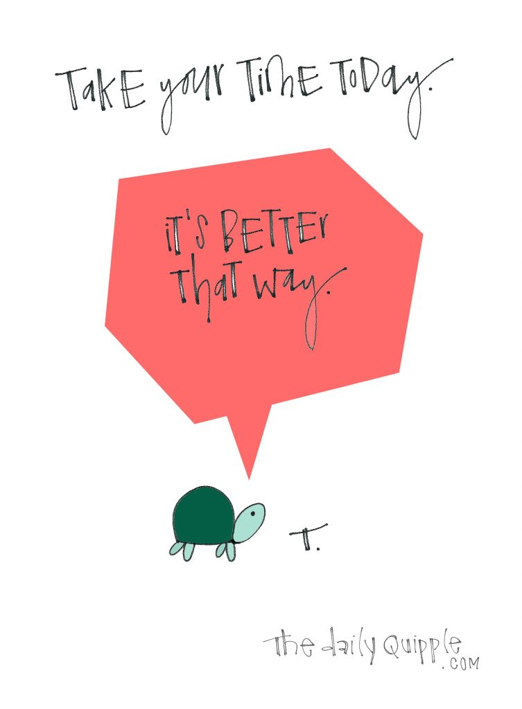 Illustration of a turtle with words: Take your time today. It's better that way.
