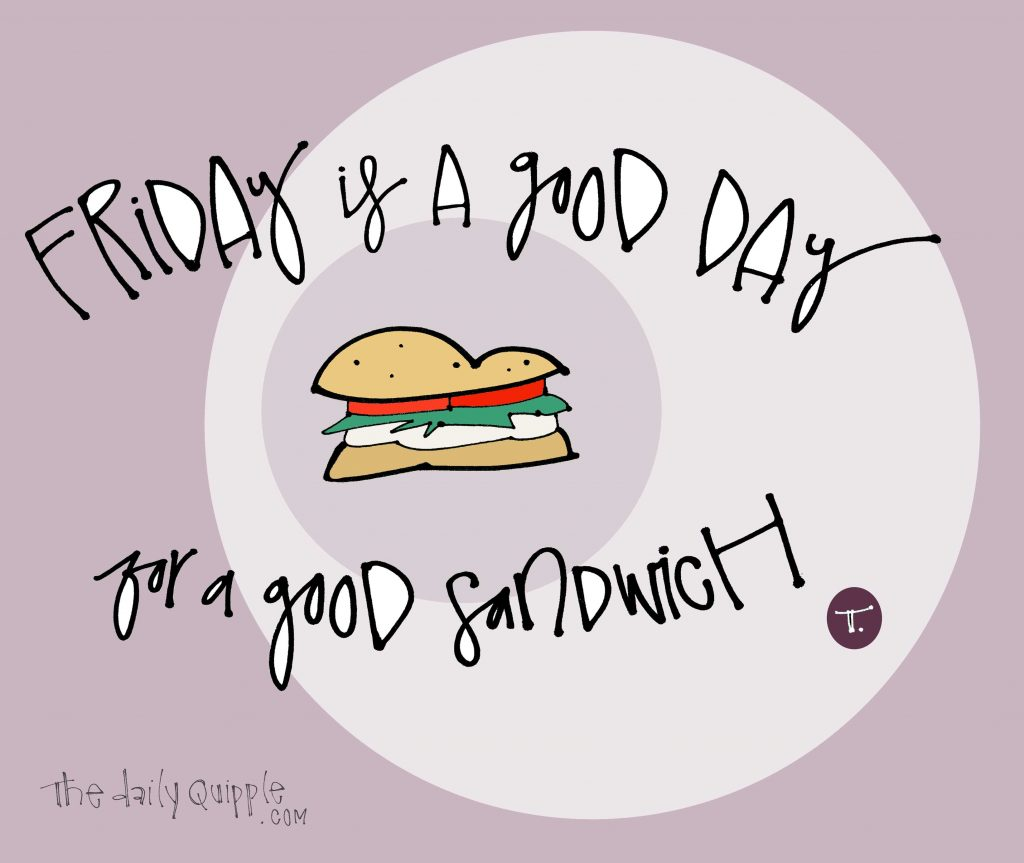 Illustration of a sandwich and words: Friday is a good day for a good sandwich.