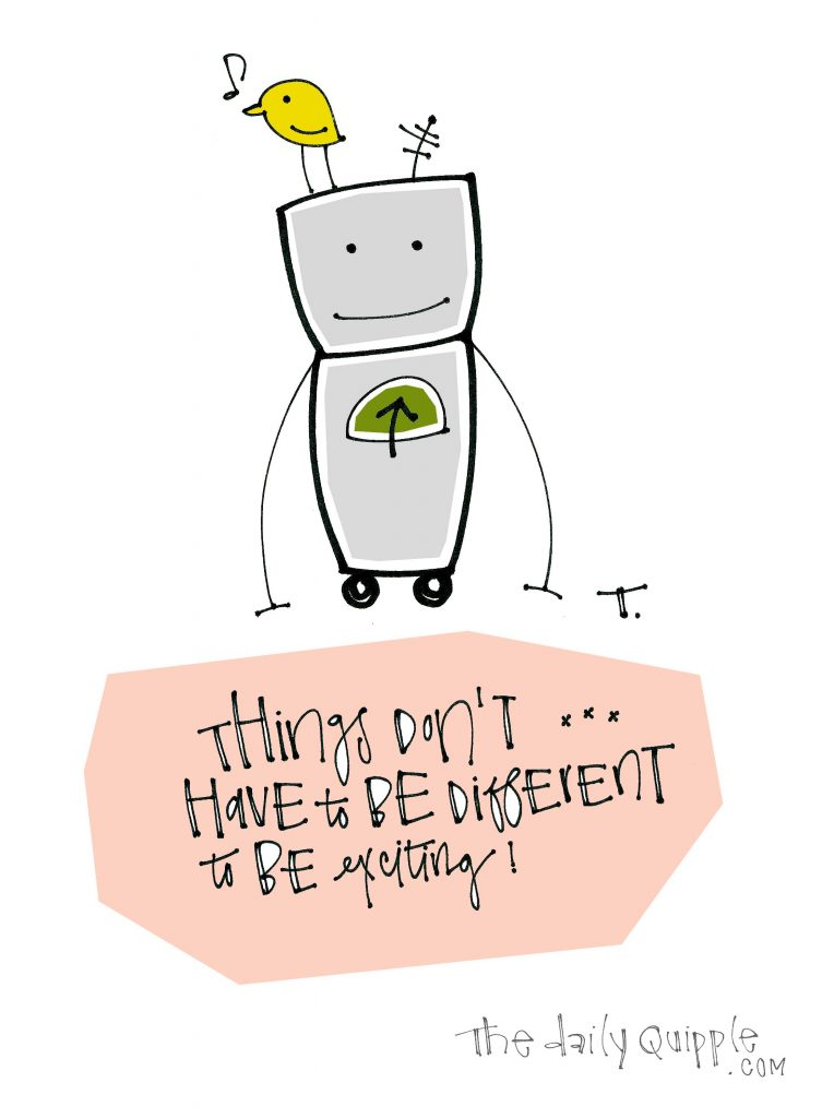Illustration of a robot, a songbird, and words: Things don't have to be different to be exciting!