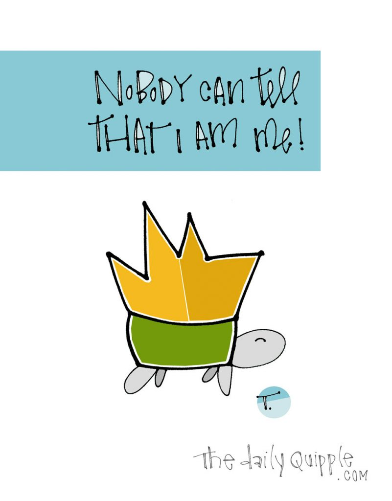 Illustration of a turtle wearing a crown on its shell and words: Nobody can tell that I am me!