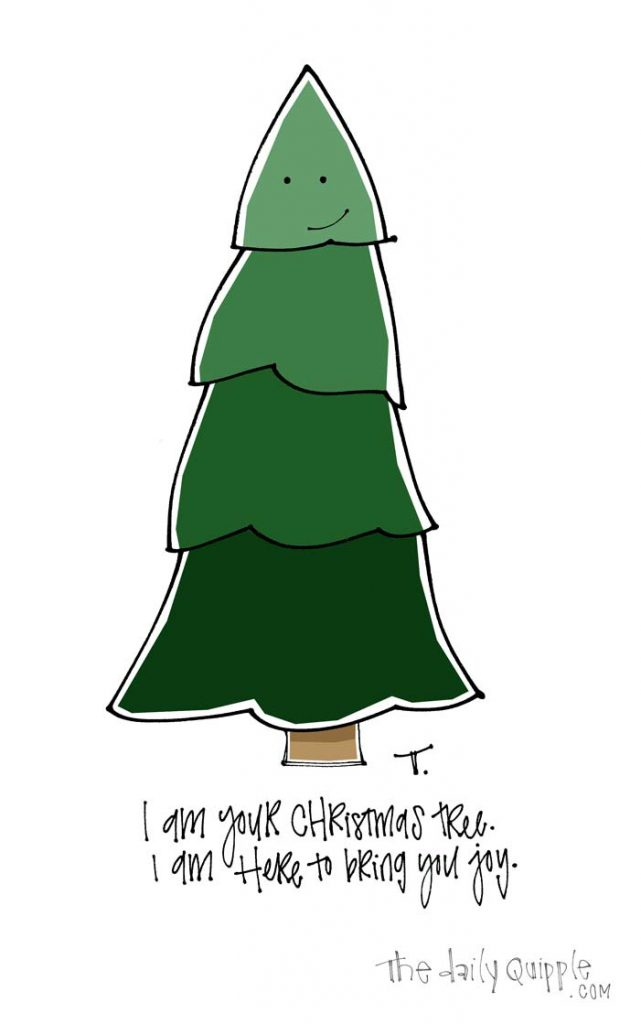 Illustration of a tree and words: I am your Christmas tree. I am here to bring you joy.