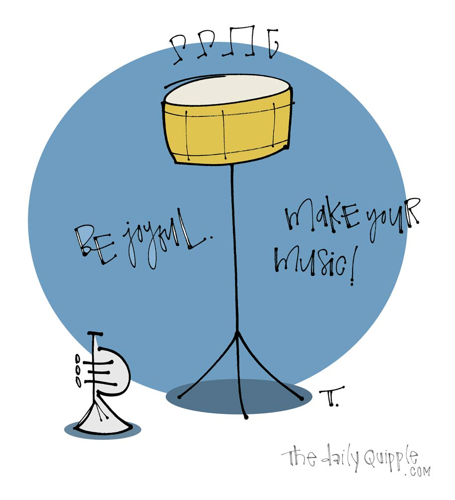 Illustration of a drum and a trumpet and words: Be joyful! Make your music.