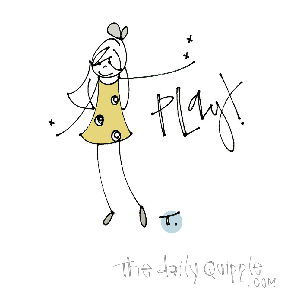 Work Hard + Make Time for Play | The Daily Quipple