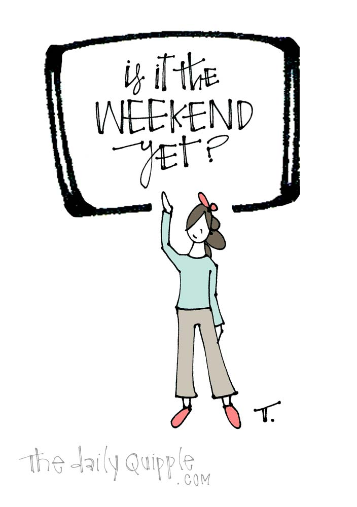 Wanted: Weekend | The Daily Quipple
