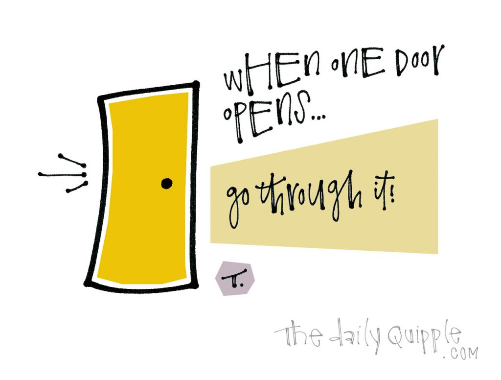 One Door Leads to More | The Daily Quipple
