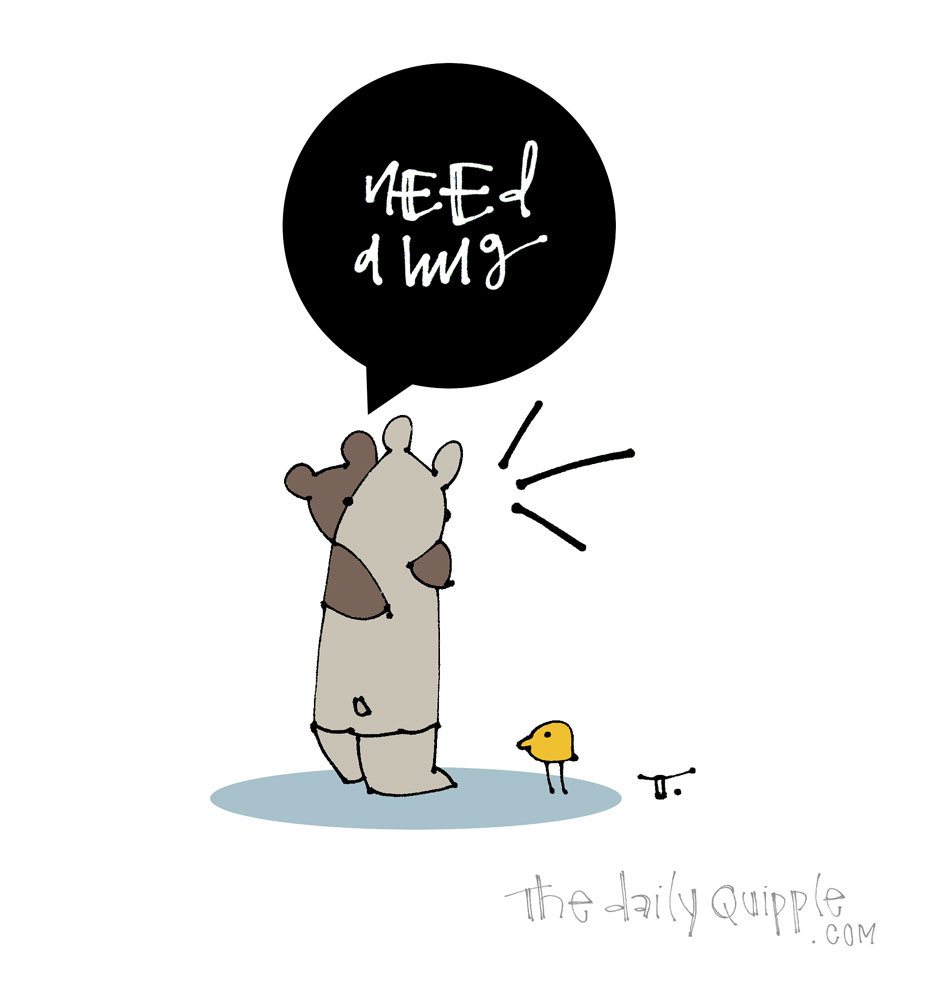 There There, Bear | The Daily Quipple