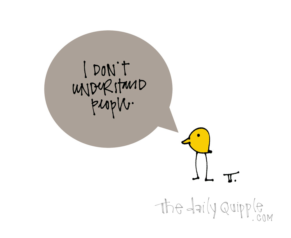 We Don't Either, Bird | The Daily Quipple