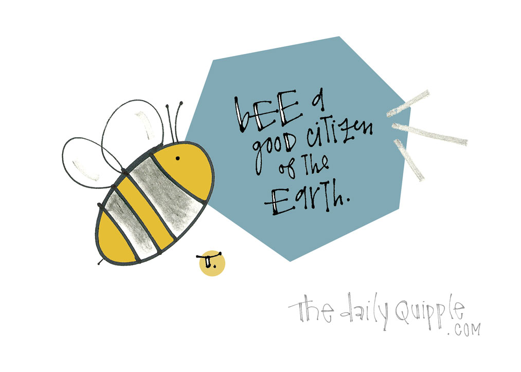 Let's Bee Good Stewards | The Daily Quipple