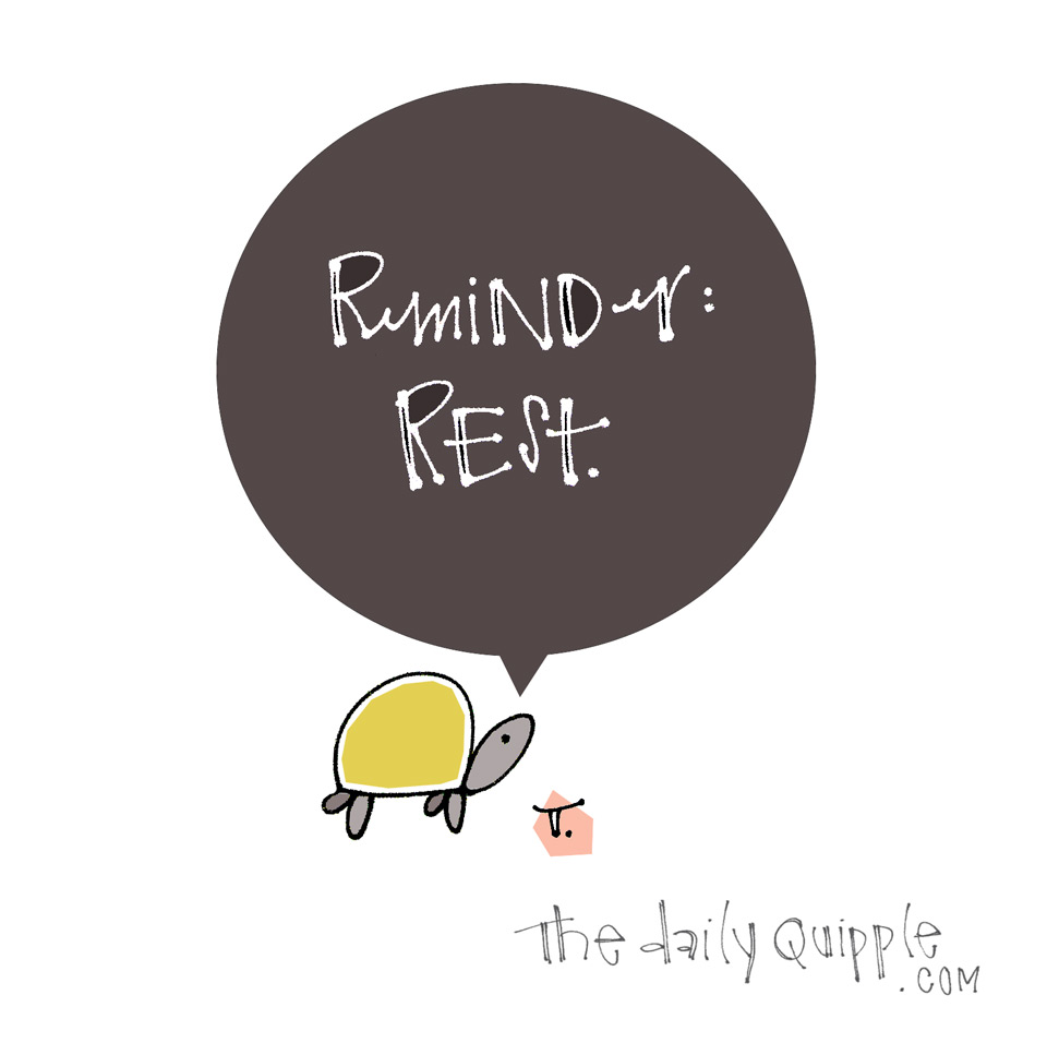 Rest When You're Done | The Daily Quipple