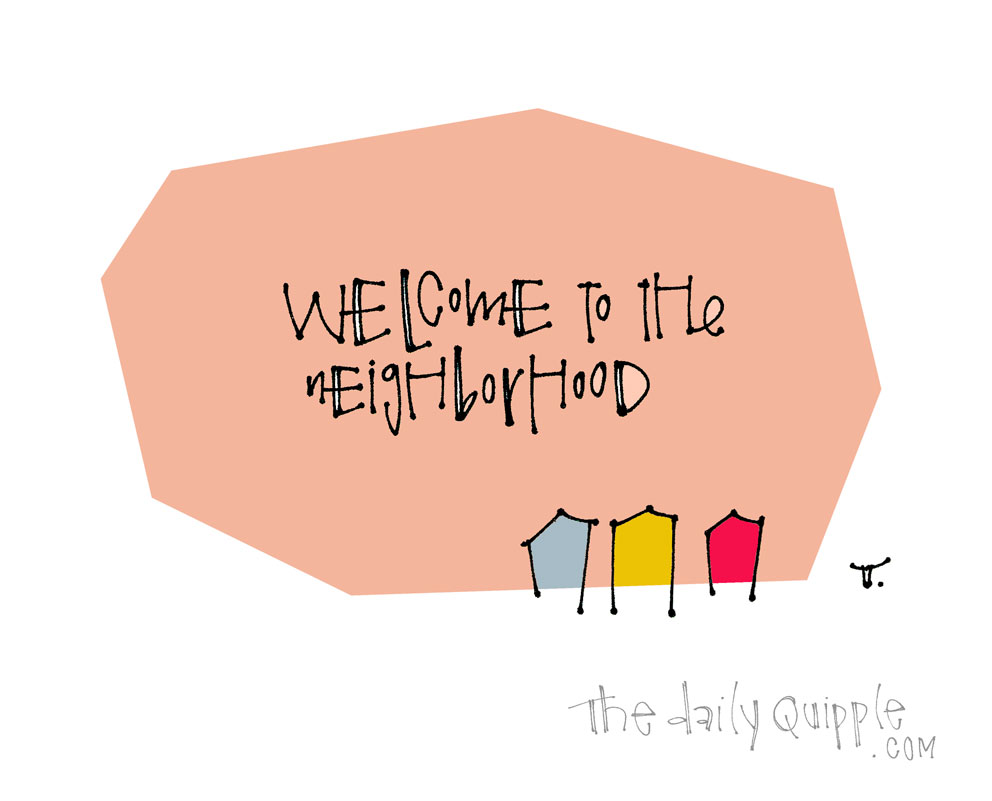 Hello, Neighbor | The Daily Quipple