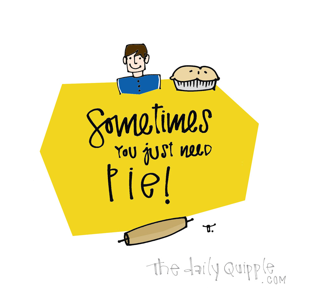 I Only Have Pies for You | The Daily Quipple