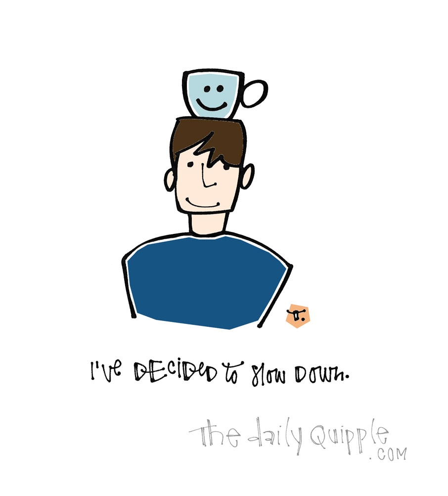 Coffee Won't Help | The Daily Quipple