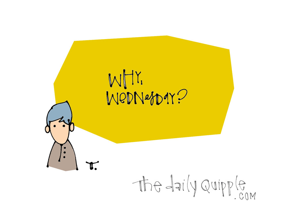 The Wednesday Why | The Daily Quipple