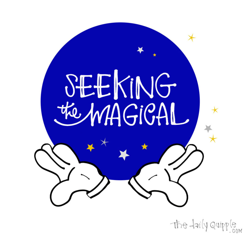 Seeking the Magical | The Daily Quipple