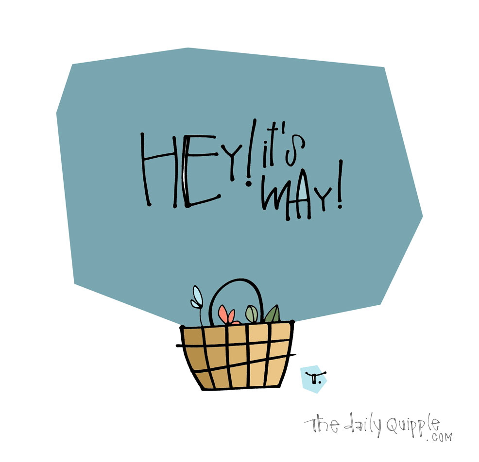 Hey May, Hey! | The Daily Quipple